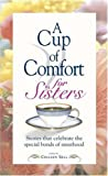 Sell, Colleen: A Cup of Comfort for Sisters: Stories that Celebrate the Special Bonds of Sisterhood