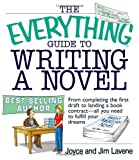 Lavene, Joyce: The Everything Guide To Writing A Novel: From completing the first draft to landing a book contract--all you need to fulfill your dreams
