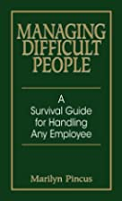 Managing Difficult People: A Survival Guide…