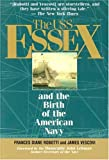 Vescovi, James: The Uss Essex and the Birth of the American Navy: And the Birth of the American Navy