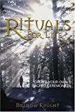 Knight, Brenda: Rituals For Life: Create Your Own Sacred Ceremonies