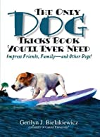 The Only Dog Tricks Book You'll Ever Need:…