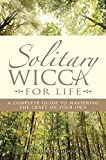 Murphy-Hiscock, arin: Solitary Wicca for Life: Complete Guide to Mastering the Craft on Your Own