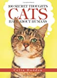 Haddon, Celia: 100 Secret Thoughts Cats Have About Humans