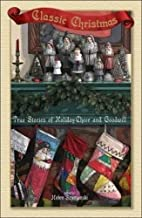 Classic Christmas: True Stories of Holiday…