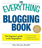 Aliza Risdahl: The Everything Blogging Book: Publish Your Ideas, Get Feedback, And Create Your Own Worldwide Network (Everything (Reference))
