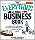 Harrington, Judith: The Everything Start Your Own Business Book: From Financing Your Project to Making Your First Sale, All You Need to Get Your Business Off the Ground