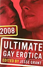 Ultimate Gay Erotica 2008 by Jesse Grant