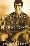 Bram, Christopher: Mapping the Territory: Selected Nonfiction