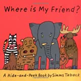 Simms Taback: Where is My Friend? (A Hide and Peek Book)