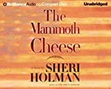 Holman, Sheri: The Mammoth Cheese (Brilliance Audio on Compact Disc)