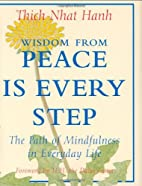 Wisdom from Peace Is Every Step: The Path of…