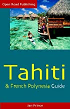Tahiti & French Polynesia Guide, 4th Ed.&hellip;