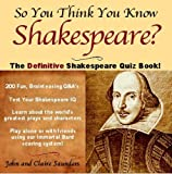 Saunders, Claire: So You Think You Know Shakespeare?: The Ultimate Shakespeare Quiz Book