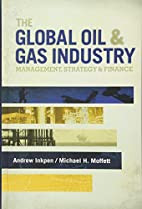 The Global Oil & Gas Industry: Management,…
