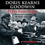 Goodwin, Doris Kearns: Every Four Years: Presidential Campaigns and the Media Since 1896