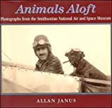 Janus, Allan: Animals Aloft: Photographs from the Smithsonian National Air &amp; Space Museum