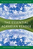 Wirzba, Norman: The Essential Agrarian Reader: The Future Of Culture, Community, And The Land