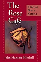 The Rose Cafe: Love and War in Corsica by…