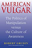 Grudin, Robert: American Vulgar: The Politics of Manipulation Versus the Culture of Awareness