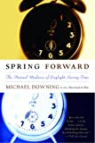Downing, Michael: Spring Forward: The Annual Madness of Daylight Saving
