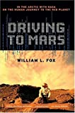 Fox, William L.: Driving to Mars: In the Arctic with NASA on the Human Journey to the Red Planet