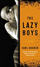 The Lazy Boys: A Novel by Carl Shuker