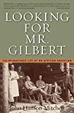 Mitchell, John Hanson: Looking for Mr. Gilbert: The Reimagined Life of an African American