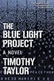 Taylor, Timothy: The Blue Light Project: A Novel