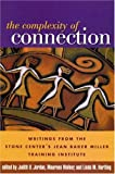 The Complexity of Connection Writings from the Stone Centers Jean Baker Miller
