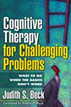 Cognitive Therapy for Challenging Problems:…
