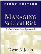 Managing Suicidal Risk: A Collaborative…