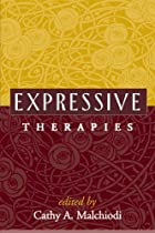 Expressive Therapies by Cathy A. Malchiodi