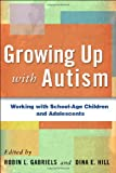 Gabriels, Robin L.: Growing Up with Autism: Working with School-Age Children and Adolescents