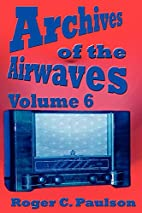 Archives of the Airwaves Vol. 6 by Roger C.…