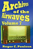Archives of the Airwaves Vol. 7 by Roger C.…