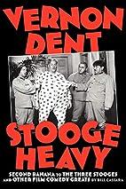 Vernon Dent: Stooge Heavy by Bill Cassara