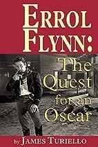 ERROL FLYNN: THE QUEST FOR AN OSCAR by JAMES…