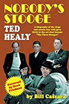 Nobody's Stooge: Ted Healy by Bill Cassara