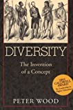Wood, Peter: Diversity: The Invention of a Concept