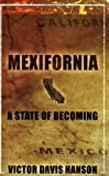 Hanson, Victor Davis: Mexifornia: A State of Becoming
