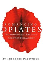 Romancing Opiates: Pharmacological Lies and…