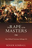 Kimball, Roger: The Rape of the Masters: How Political Correctness Sabotages Art