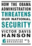 Hanson, Victor  Davis: How The Obama Administration Threatens Our National Security (Encounter Broadsides)