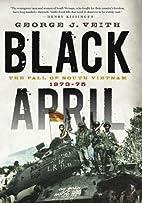 Black April: The Fall of South Vietnam,…