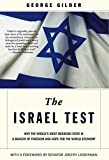 Gilder, George: The Israel Test: Why the World's Most Besieged State is a Beacon of Freedom and Hope for the World Economy