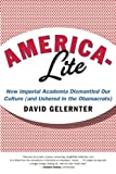Gelernter, David: America-Lite: How Imperial Academia Dismantled Our Culture (and Ushered In the Obamacrats)