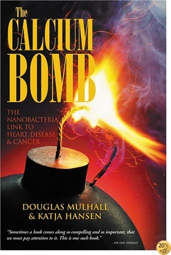 The Calcium Bomb: The Nanobacteria Link to Heart Disease & Cancer