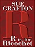 Grafton, Sue: R Is for Ricochet