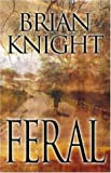 Knight, Brian: Feral (Five Star Speculatvie Fiction)